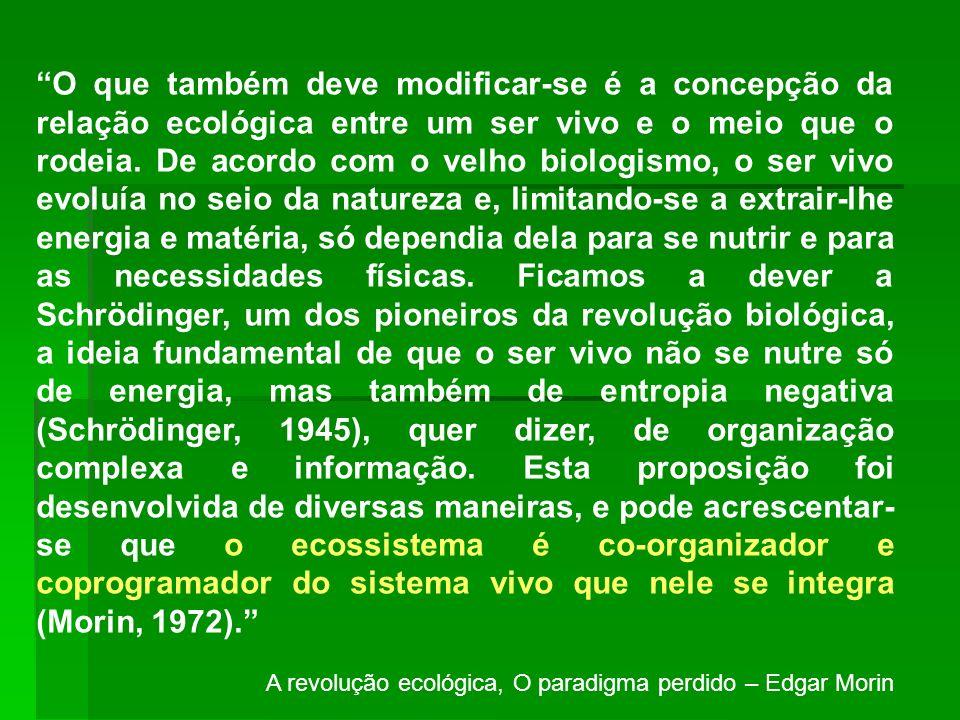 O que também deve modificar-se é a concepção da relação ecológica entre um ser vivo e o meio que o rodeia. De acordo com o velho biologismo, o ser viv