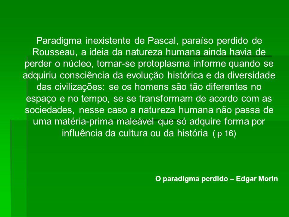 Paradigma inexistente de Pascal, paraíso perdido de Rousseau, a ideia da natureza humana ainda havia de perder o núcleo, tornar-se protoplasma informe