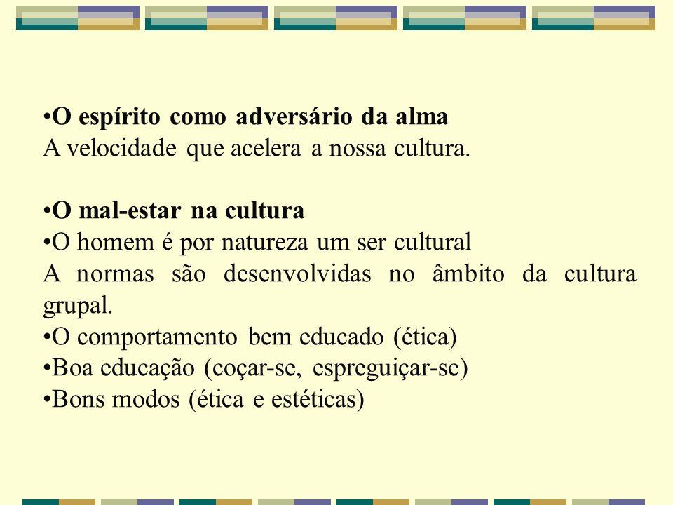 O espírito como adversário da alma A velocidade que acelera a nossa cultura. O mal-estar na cultura O homem é por natureza um ser cultural A normas sã