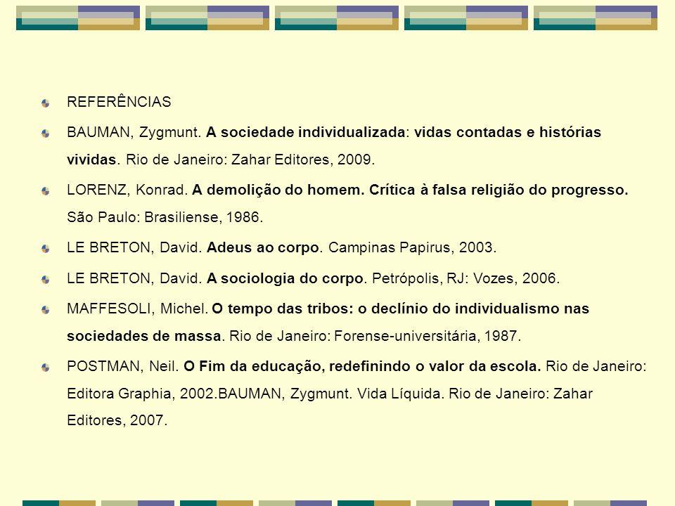REFERÊNCIAS BAUMAN, Zygmunt. A sociedade individualizada: vidas contadas e histórias vividas. Rio de Janeiro: Zahar Editores, 2009. LORENZ, Konrad. A
