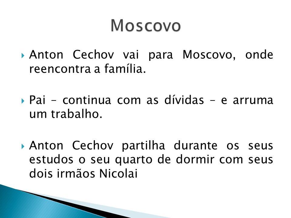 Anton Cechov vai para Moscovo, onde reencontra a família. Pai – continua com as dívidas – e arruma um trabalho. Anton Cechov partilha durante os seus