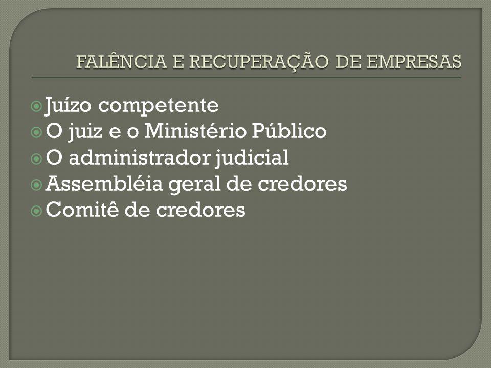 Juízo competente O juiz e o Ministério Público O administrador judicial Assembléia geral de credores Comitê de credores