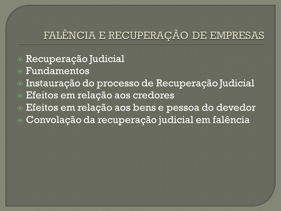 Recuperação Judicial Fundamentos Instauração do processo de Recuperação Judicial Efeitos em relação aos credores Efeitos em relação aos bens e pessoa