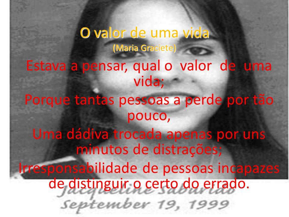 O valor de uma vida (Maria Graciete) Estava a pensar, qual o valor de uma vida; Porque tantas pessoas a perde por tão pouco, Uma dádiva trocada apenas