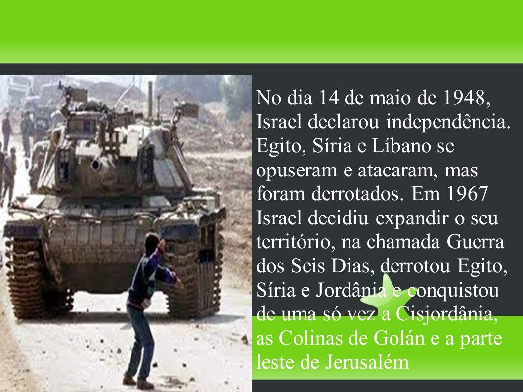 No dia 14 de maio de 1948, Israel declarou independência. Egito, Síria e Líbano se opuseram e atacaram, mas foram derrotados. Em 1967 Israel decidiu e