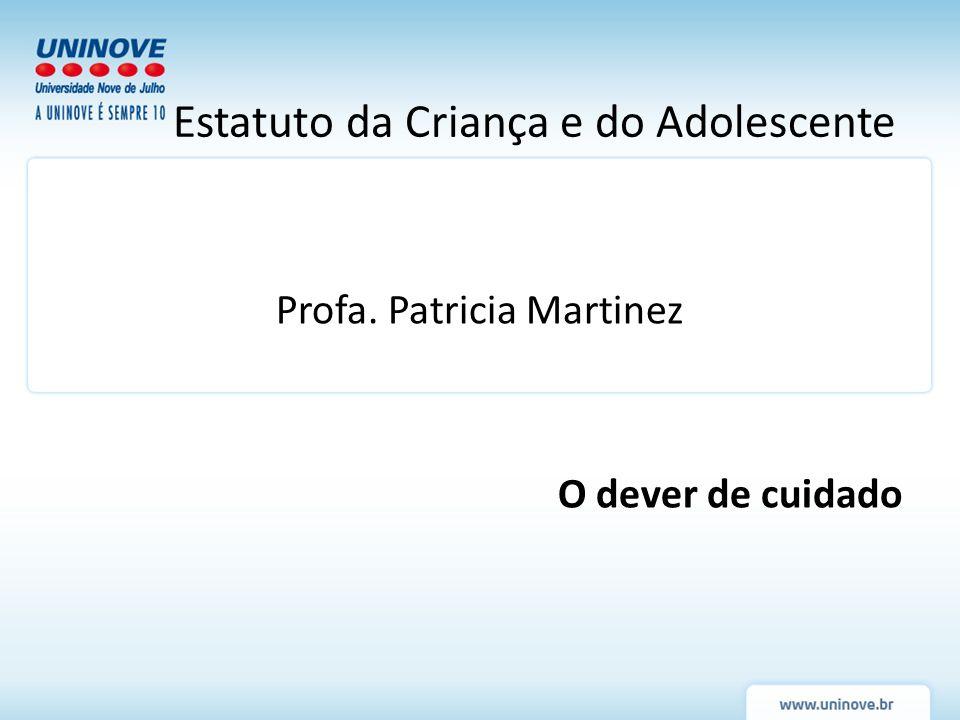 Profa. Patricia Martinez O dever de cuidado Estatuto da Criança e do Adolescente