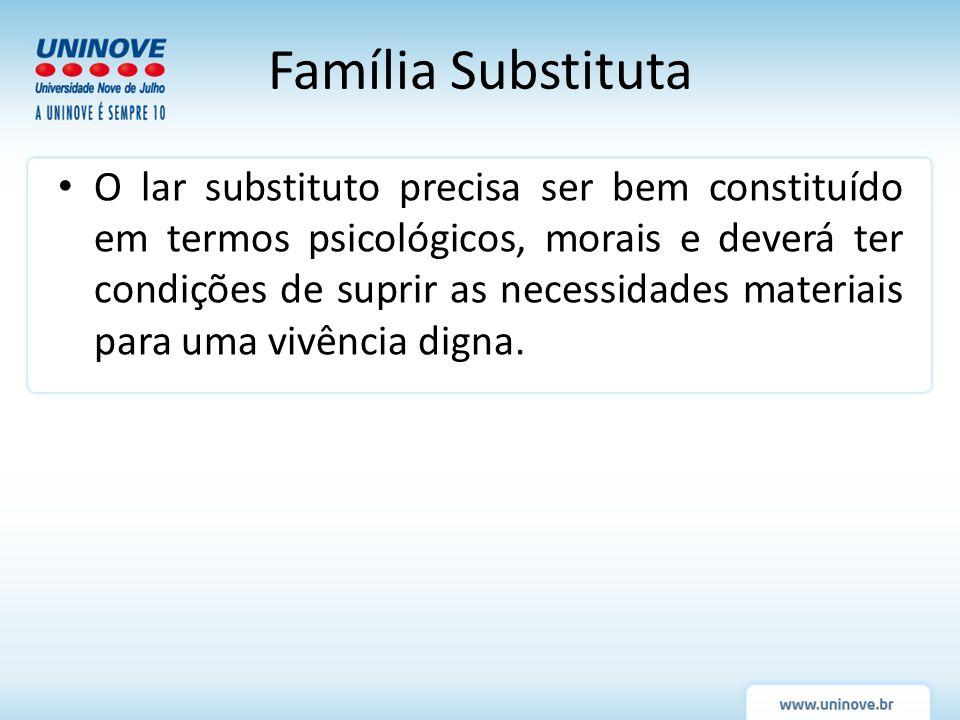 O lar substituto precisa ser bem constituído em termos psicológicos, morais e deverá ter condições de suprir as necessidades materiais para uma vivênc