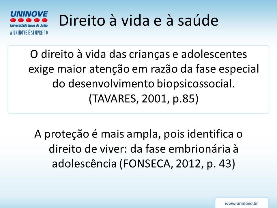 O direito à vida das crianças e adolescentes exige maior atenção em razão da fase especial do desenvolvimento biopsicossocial. (TAVARES, 2001, p.85) A
