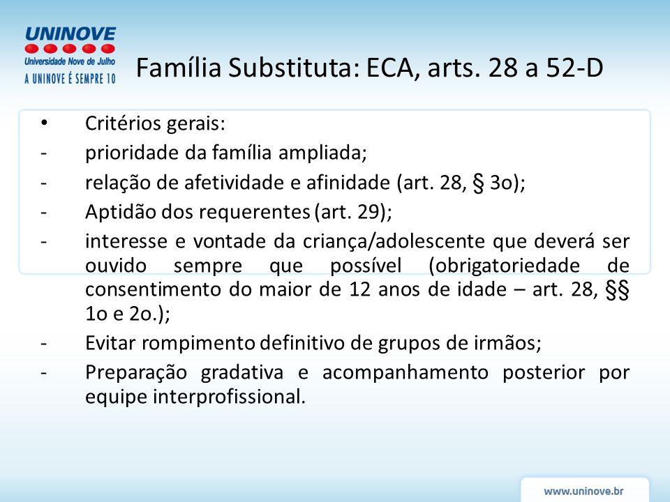 Critérios gerais: -prioridade da família ampliada; -relação de afetividade e afinidade (art. 28, § 3o); -Aptidão dos requerentes (art. 29); -interesse
