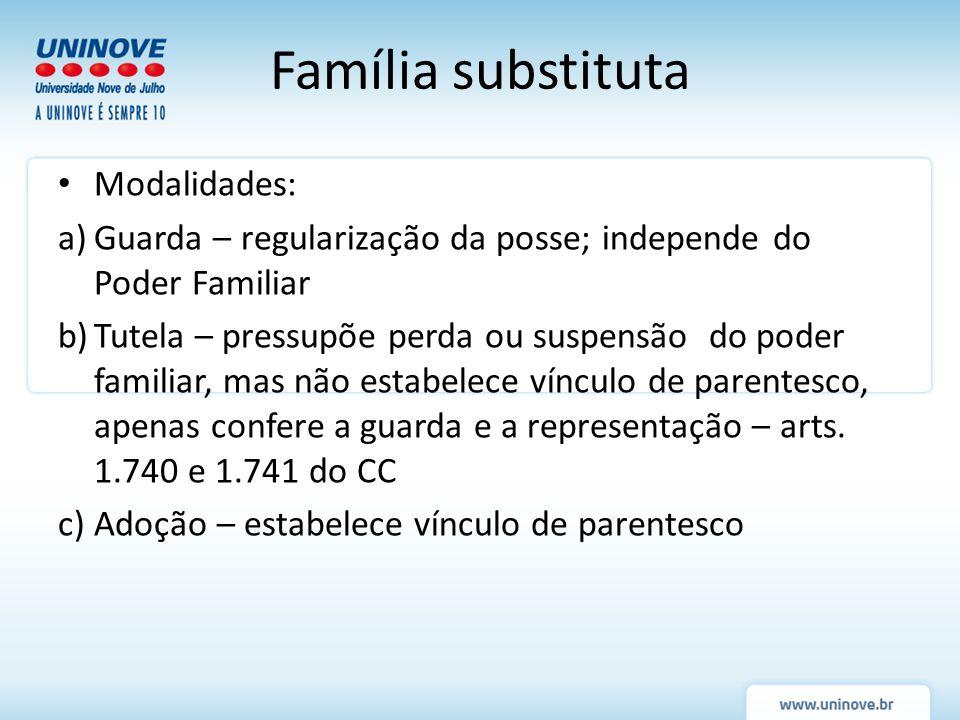 Modalidades: a)Guarda – regularização da posse; independe do Poder Familiar b)Tutela – pressupõe perda ou suspensão do poder familiar, mas não estabel
