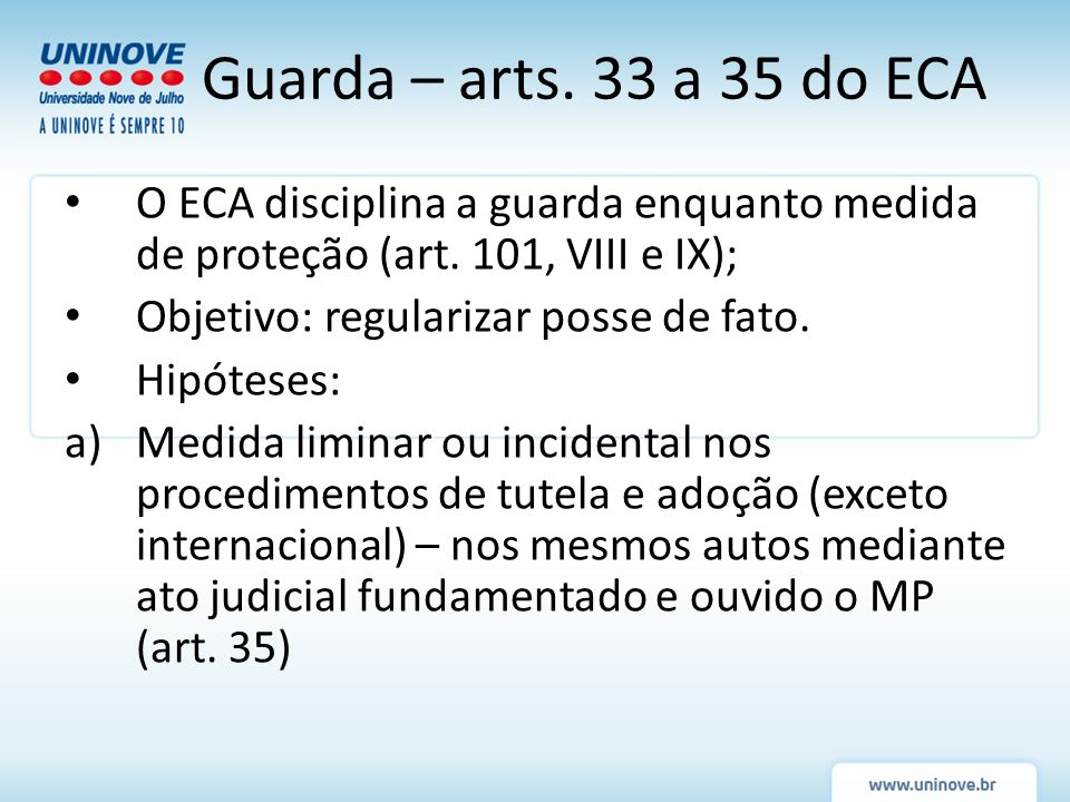 O ECA disciplina a guarda enquanto medida de proteção (art. 101, VIII e IX); Objetivo: regularizar posse de fato. Hipóteses: a)Medida liminar ou incid