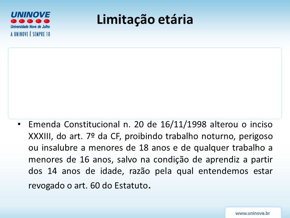 Emenda Constitucional n. 20 de 16/11/1998 alterou o inciso XXXIII, do art. 7º da CF, proibindo trabalho noturno, perigoso ou insalubre a menores de 18