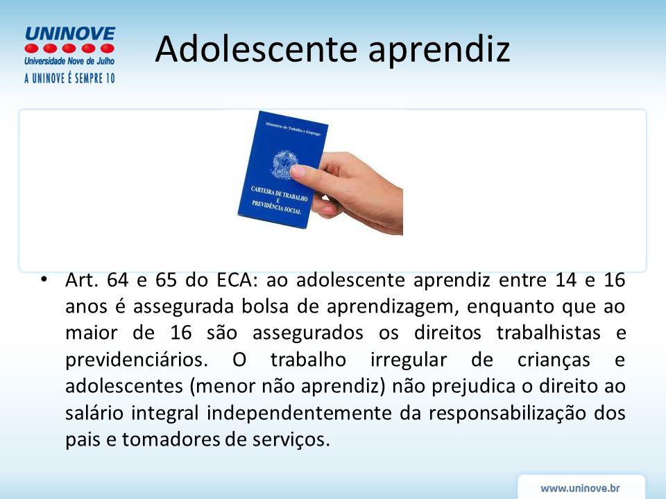 Art. 64 e 65 do ECA: ao adolescente aprendiz entre 14 e 16 anos é assegurada bolsa de aprendizagem, enquanto que ao maior de 16 são assegurados os dir