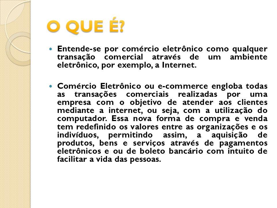 Entende-se por comércio eletrônico como qualquer transação comercial através de um ambiente eletrônico, por exemplo, a Internet. Comércio Eletrônico o