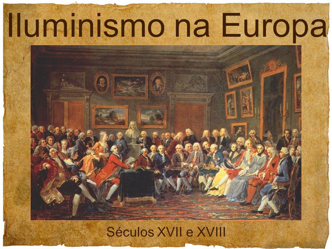 Iluminismo na Europa 1 Séculos XVII e XVIII