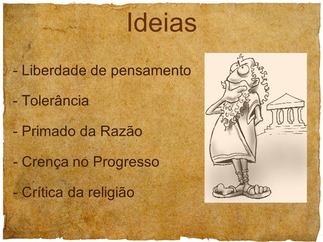 - Liberdade de pensamento - Tolerância - Primado da Razão - Crença no Progresso - Crítica da religião Ideias