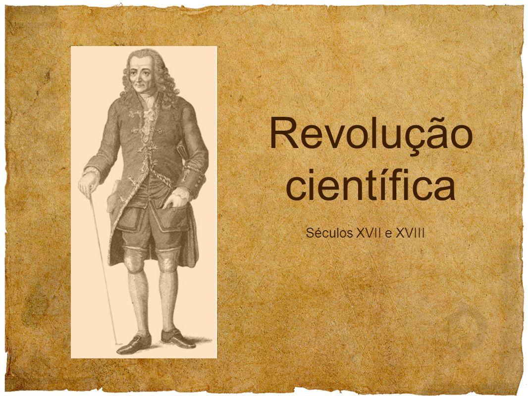 Revolução científica Séculos XVII e XVIII