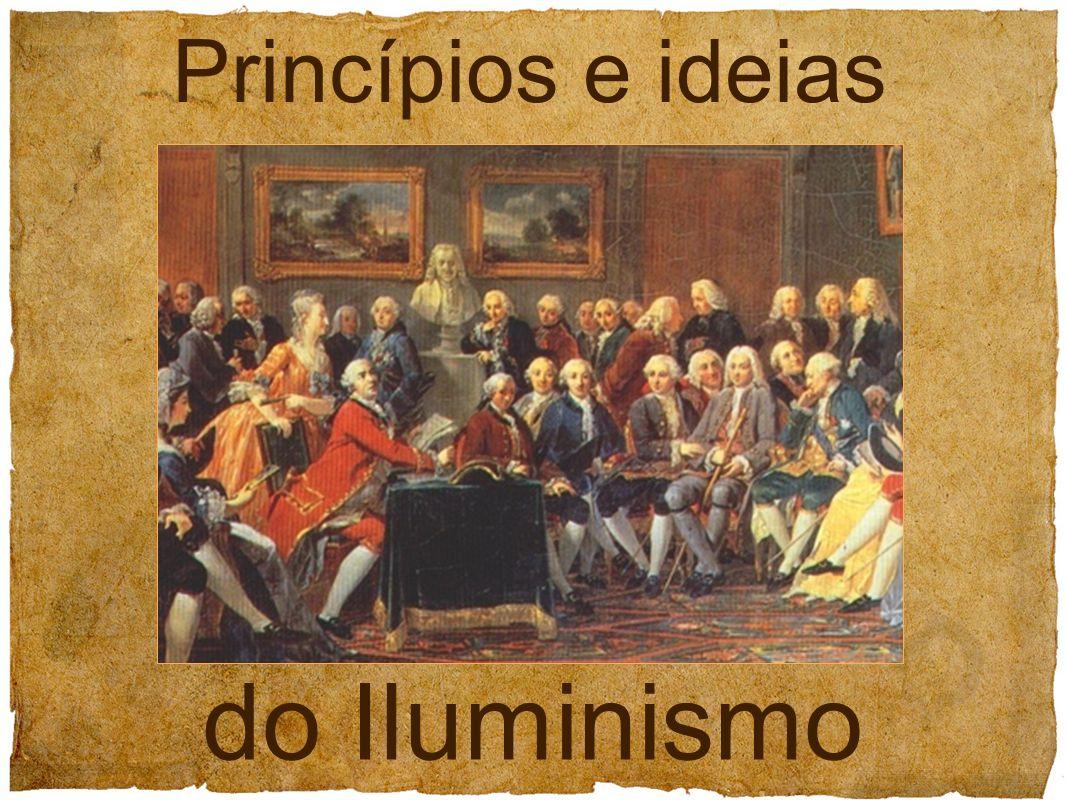 ILUMINISMO Movimento intelectual e cultural que se difundiu pela Europa durante o séc.