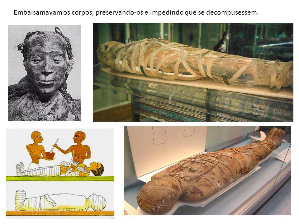 Embalsamavam os corpos, preservando-os e impedindo que se decompusessem.