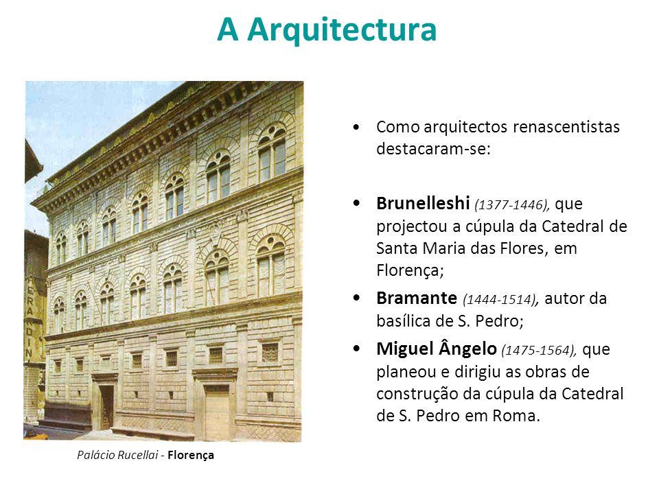 A Arquitectura Como arquitectos renascentistas destacaram-se: Brunelleshi (1377-1446), que projectou a cúpula da Catedral de Santa Maria das Flores, e