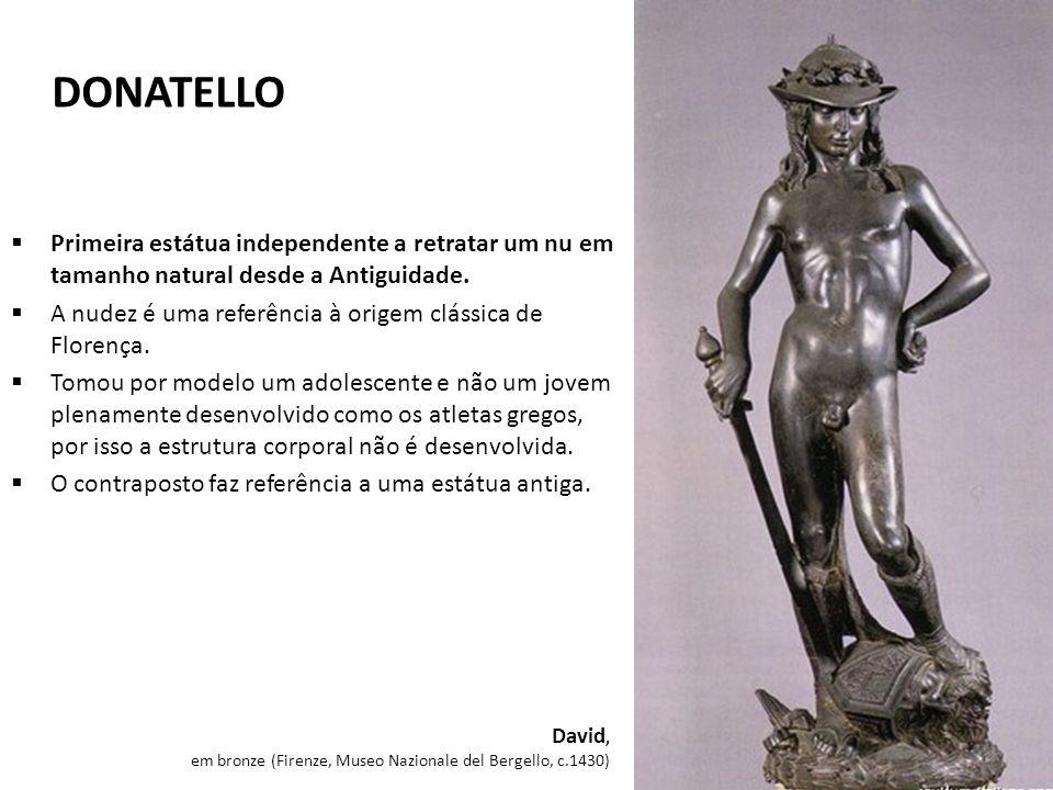 DONATELLO Primeira estátua independente a retratar um nu em tamanho natural desde a Antiguidade. A nudez é uma referência à origem clássica de Florenç