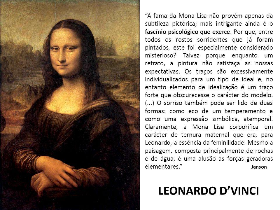 LEONARDO DVINCI A fama da Mona Lisa não provém apenas da subtileza pictórica; mais intrigante ainda é o fascínio psicológico que exerce. Por que, entr
