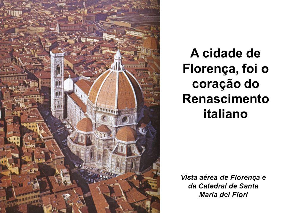 Vista aérea de Florença e da Catedral de Santa Maria del Fiori A cidade de Florença, foi o coração do Renascimento italiano