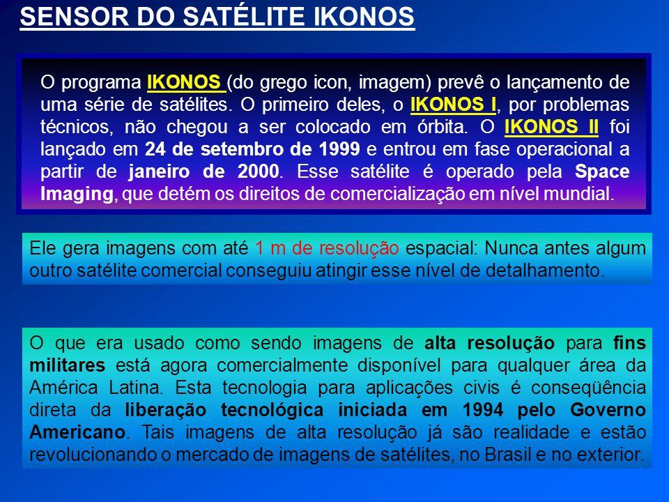 SENSOR DO SATÉLITE IKONOS O programa IKONOS (do grego icon, imagem) prevê o lançamento de uma série de satélites. O primeiro deles, o IKONOS I, por pr