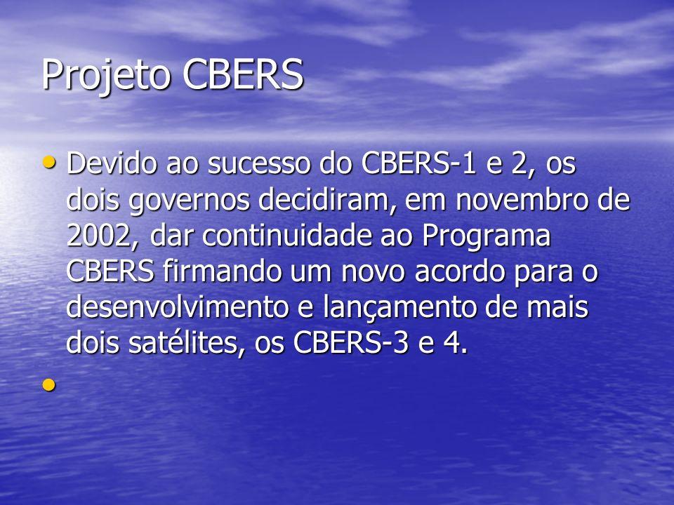 Projeto CBERS Devido ao sucesso do CBERS-1 e 2, os dois governos decidiram, em novembro de 2002, dar continuidade ao Programa CBERS firmando um novo a