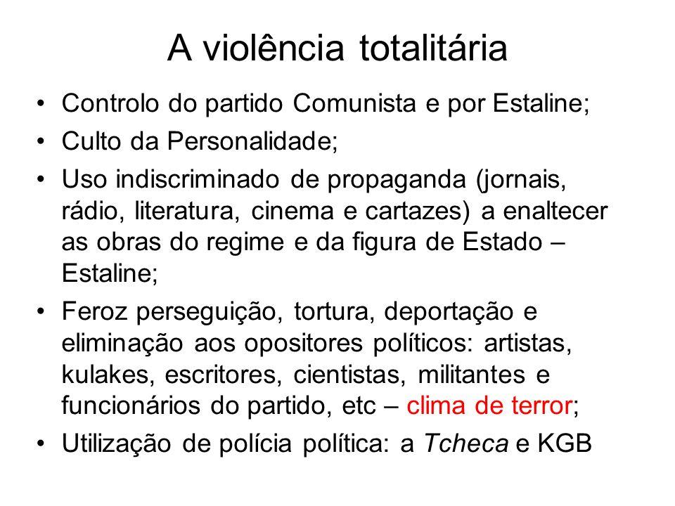 A violência totalitária Controlo do partido Comunista e por Estaline; Culto da Personalidade; Uso indiscriminado de propaganda (jornais, rádio, litera