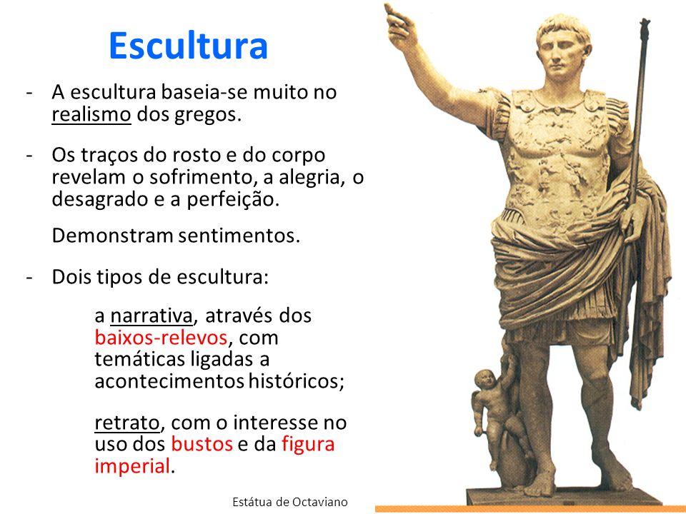 Escultura -A escultura baseia-se muito no realismo dos gregos. -Os traços do rosto e do corpo revelam o sofrimento, a alegria, o desagrado e a perfeiç
