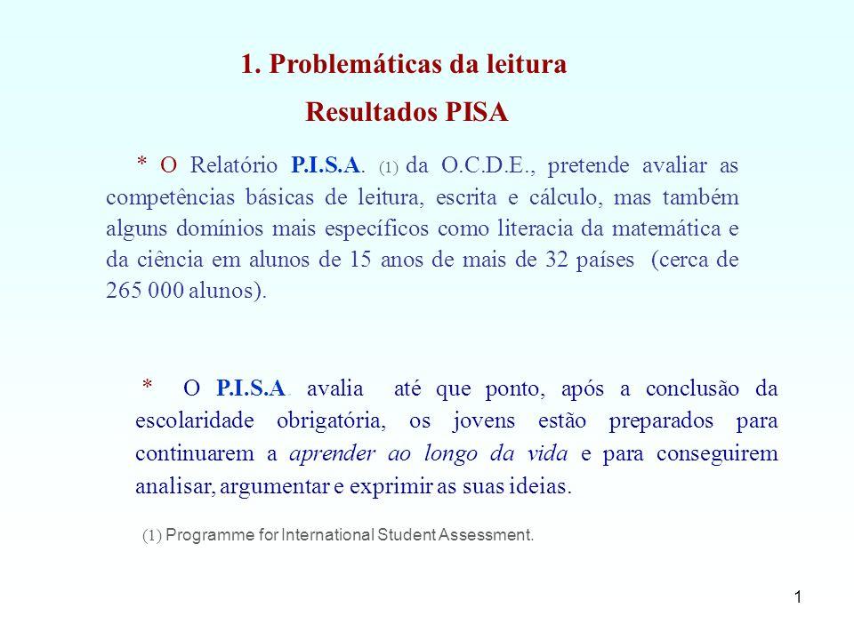 1 * O Relatório P.I.S.A. (1) da O.C.D.E., pretende avaliar as competências básicas de leitura, escrita e cálculo, mas também alguns domínios mais espe