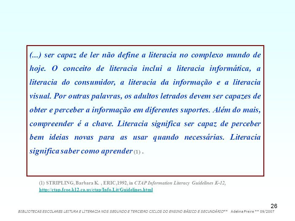 26 (...) ser capaz de ler não define a literacia no complexo mundo de hoje. O conceito de literacia inclui a literacia informática, a literacia do con