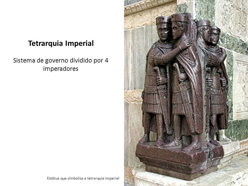Tetrarquia Imperial Sistema de governo dividido por 4 imperadores Estátua que simboliza a tetrarquia imperial