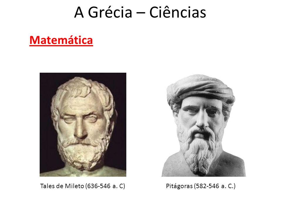 Matemática Tales de Mileto (636-546 a. C)Pitágoras (582-546 a. C.) A Grécia – Ciências