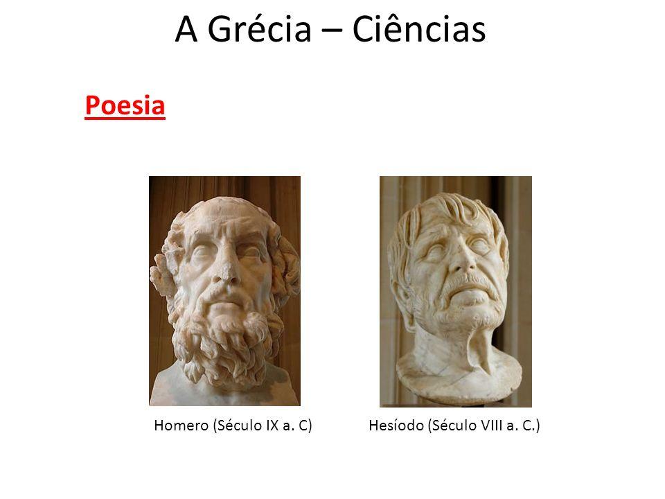 A Grécia – Ciências Poesia Homero (Século IX a. C)Hesíodo (Século VIII a. C.)