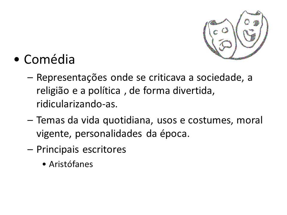 Comédia –Representações onde se criticava a sociedade, a religião e a política, de forma divertida, ridicularizando-as. –Temas da vida quotidiana, uso