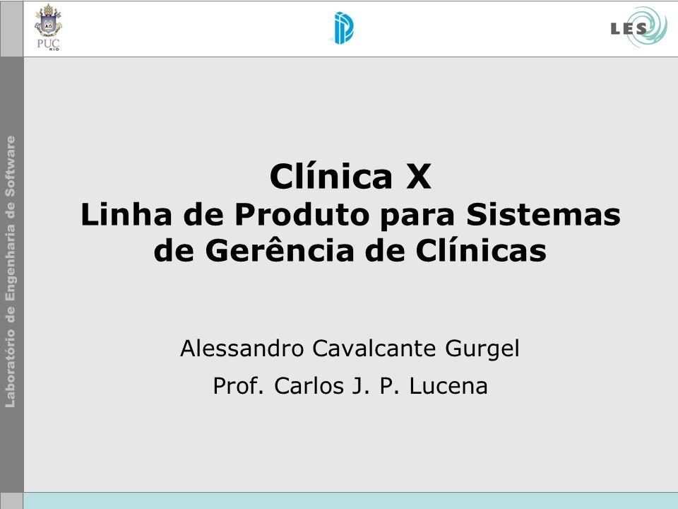 Clínica X Linha de Produto para Sistemas de Gerência de Clínicas Alessandro Cavalcante Gurgel Prof.