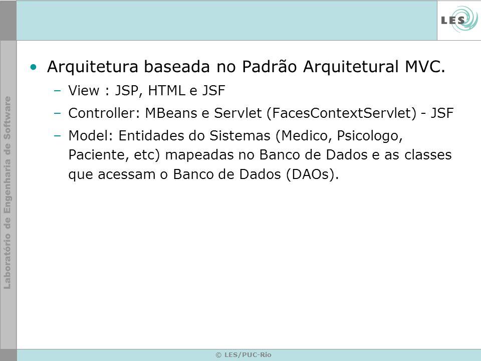 Arquitetura baseada no Padrão Arquitetural MVC. –View : JSP, HTML e JSF –Controller: MBeans e Servlet (FacesContextServlet) - JSF –Model: Entidades do