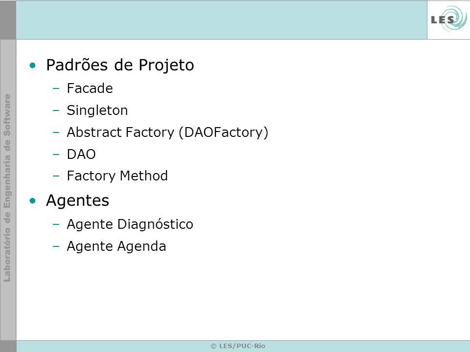 Padrões de Projeto –Facade –Singleton –Abstract Factory (DAOFactory) –DAO –Factory Method Agentes –Agente Diagnóstico –Agente Agenda © LES/PUC-Rio