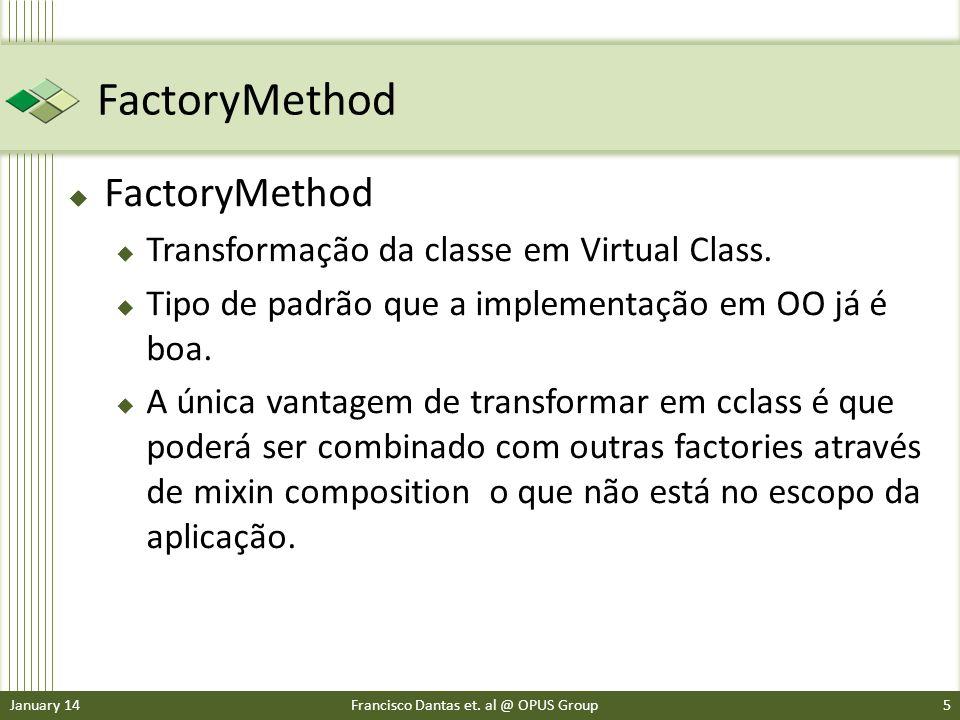 FactoryMethod Transformação da classe em Virtual Class. Tipo de padrão que a implementação em OO já é boa. A única vantagem de transformar em cclass é