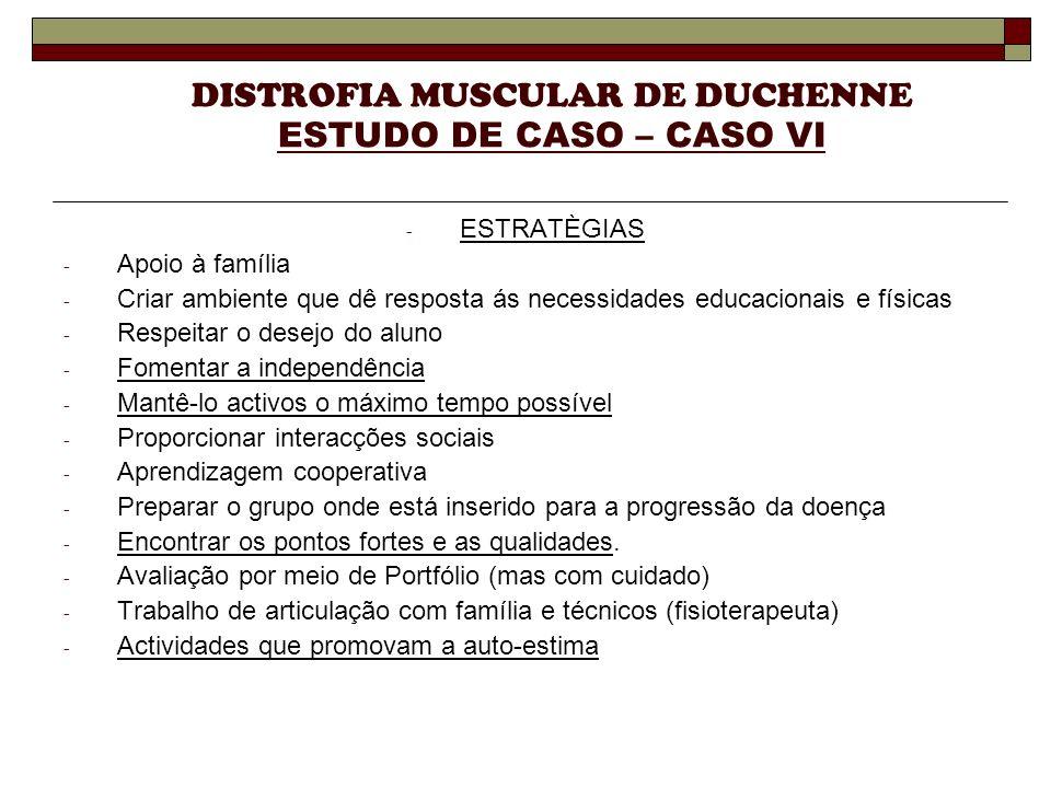 DISTROFIA MUSCULAR DE DUCHENNE ESTUDO DE CASO – CASO VI - ESTRATÈGIAS - Apoio à família - Criar ambiente que dê resposta ás necessidades educacionais