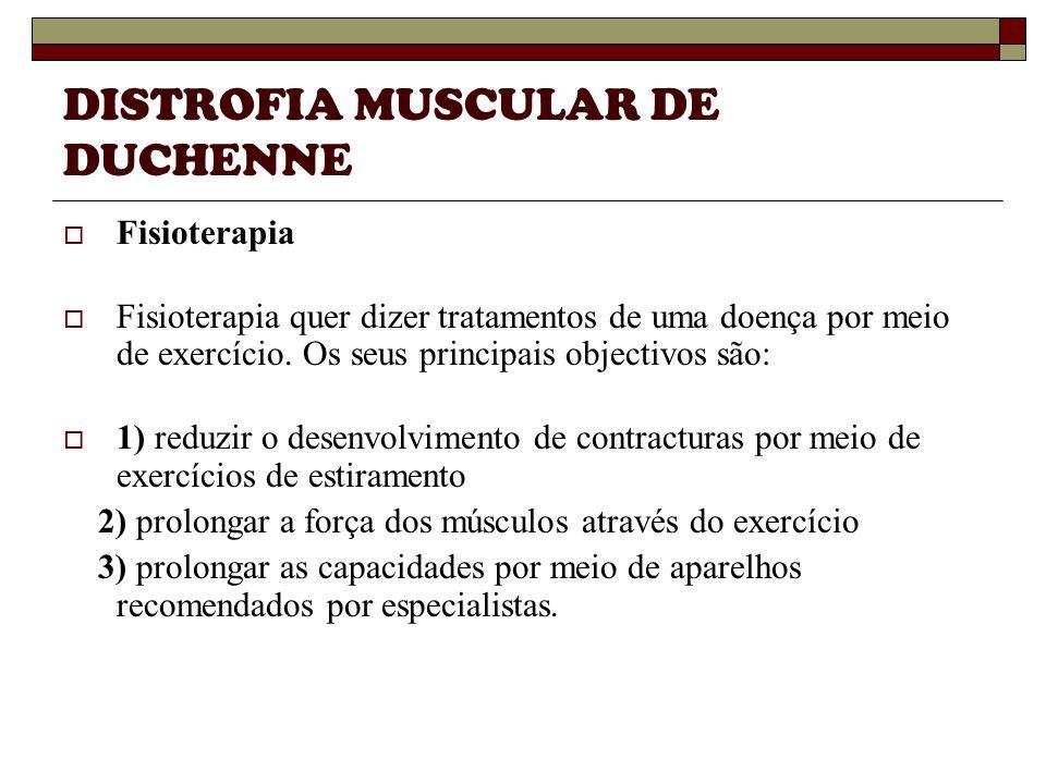 DISTROFIA MUSCULAR DE DUCHENNE Fisioterapia Fisioterapia quer dizer tratamentos de uma doença por meio de exercício. Os seus principais objectivos são