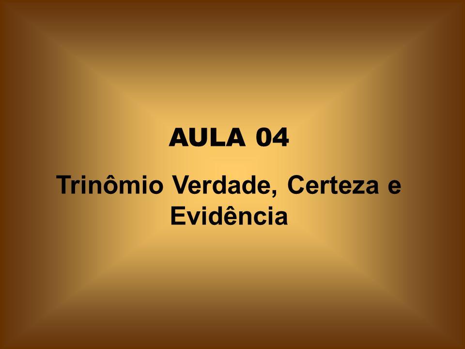 AULA 04 Trinômio Verdade, Certeza e Evidência
