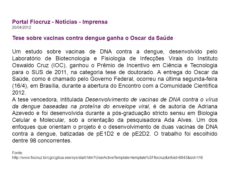 Portal Fiocruz - Notícias - Imprensa 20/04/2012 Tese sobre vacinas contra dengue ganha o Oscar da Saúde Um estudo sobre vacinas de DNA contra a dengue