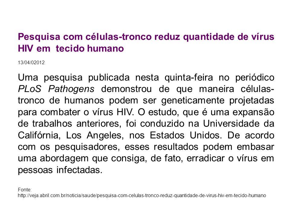 Pesquisa com células-tronco reduz quantidade de vírus HIV em tecido humano 13/04/02012 Uma pesquisa publicada nesta quinta-feira no periódico PLoS Pat