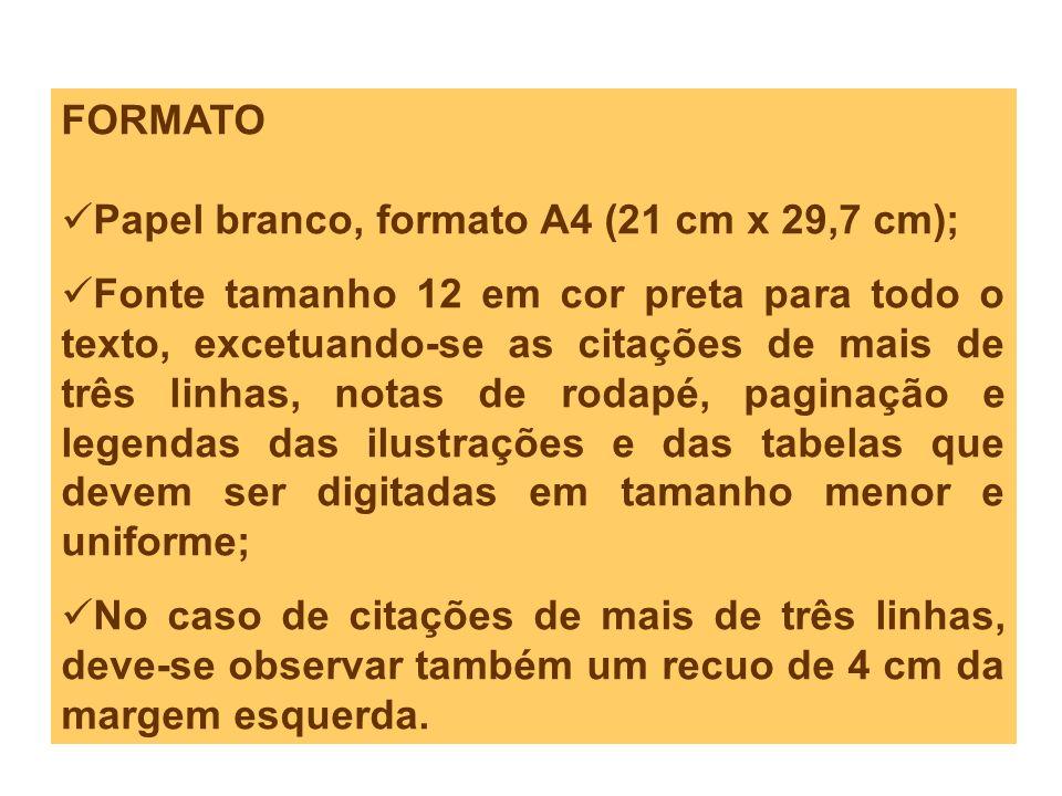 FORMATO Papel branco, formato A4 (21 cm x 29,7 cm); Fonte tamanho 12 em cor preta para todo o texto, excetuando-se as citações de mais de três linhas,
