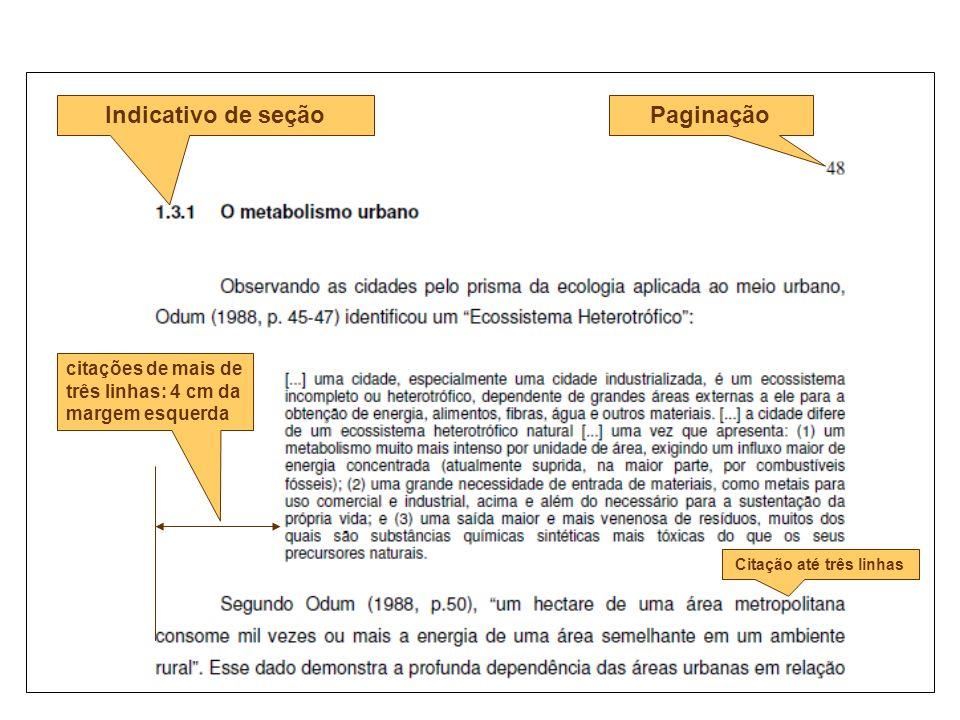 citações de mais de três linhas: 4 cm da margem esquerda Indicativo de seçãoPaginação Citação até três linhas