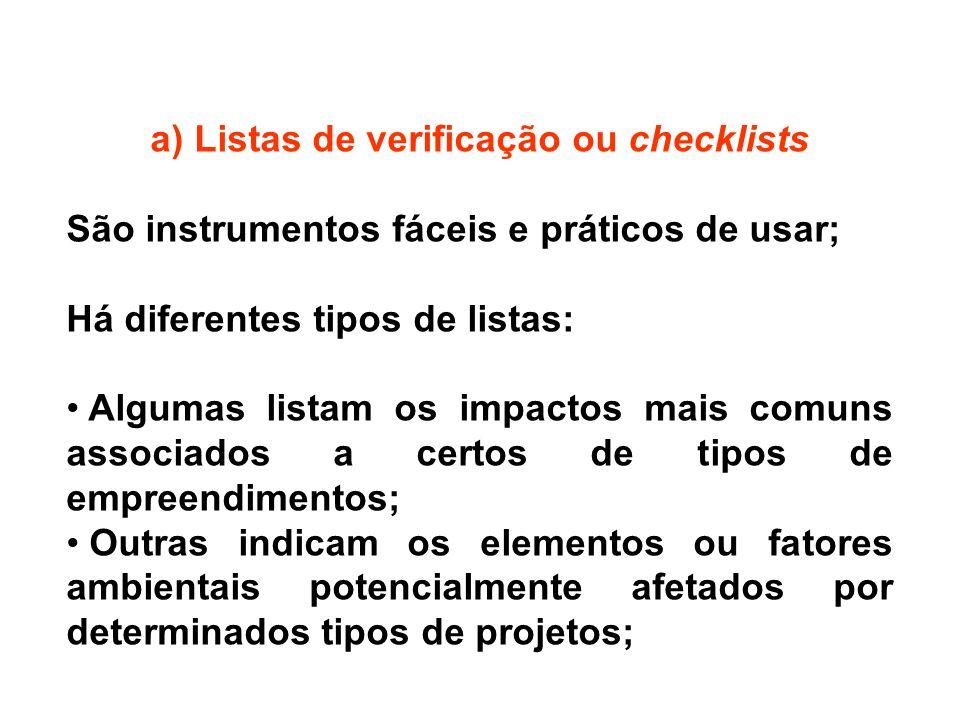 a) Listas de verificação ou checklists São instrumentos fáceis e práticos de usar; Há diferentes tipos de listas: Algumas listam os impactos mais comu