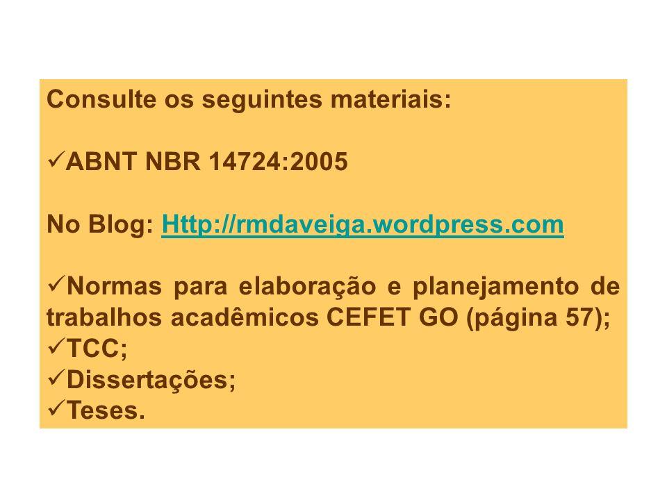 Consulte os seguintes materiais: ABNT NBR 14724:2005 No Blog: Http://rmdaveiga.wordpress.comHttp://rmdaveiga.wordpress.com Normas para elaboração e pl